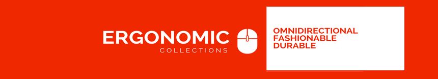 See our Ergonomic Collection