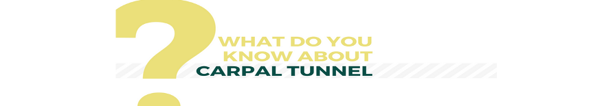 Find out more about Carpal Tunnel Syndrome